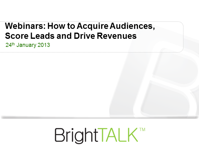 Webinars - How to Acquire Audiences, Score Leads and Drive Revenues
