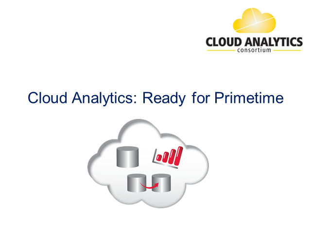 Cloud Analytics Consortium presents: Analytics in the Cloud: Ready for Primetime