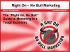 The Right On - No Bull Guide to Marketing in a Tough Economy
