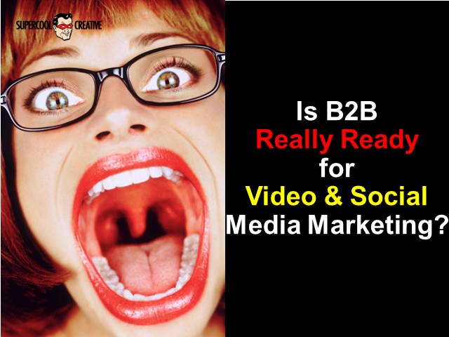 Is B2B Really Ready for Video and Social Media Marketing?