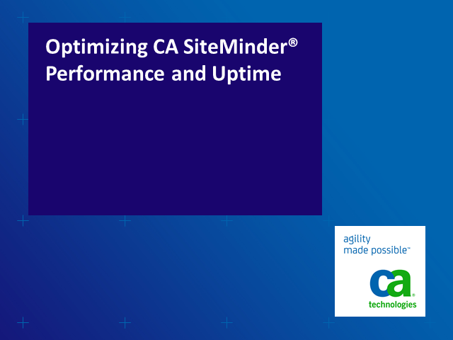 Optimizing CA SiteMinder® Performance and Uptime: Key Metrics and Dependencies
