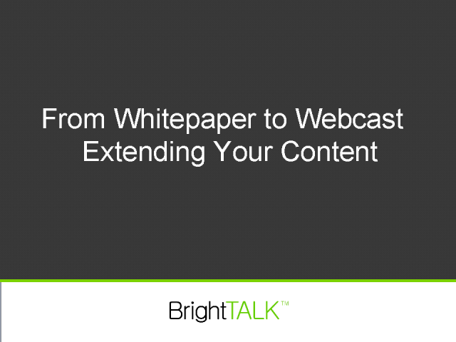Case Study: From Whitepaper to Webcast – Extending Your Content