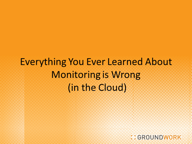 Everything You Ever Learned About Monitoring is Wrong (in the Cloud)