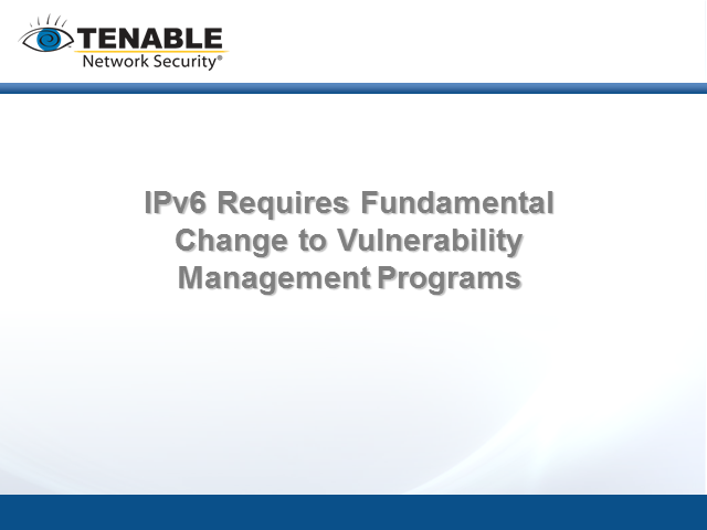 IPv6 Requires Fundamental Change to Vulnerability Management Programs