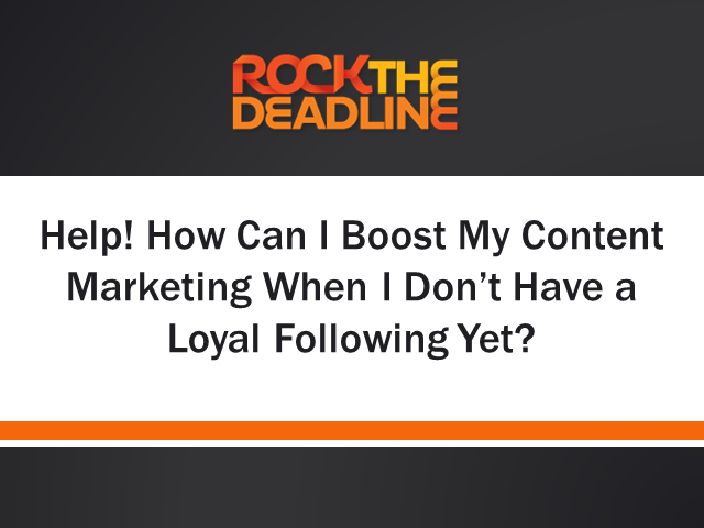 How Can I Boost My Content Marketing When I Don't Have a Loyal Following Yet?