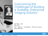 Overcoming the Challenges of Building a Scalable, Enterprise Imaging Solution