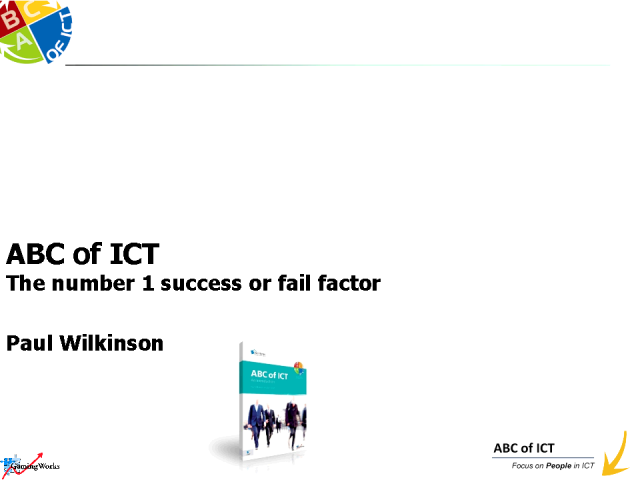 ABC of ICT...THE number 1 success or FAIL factor.