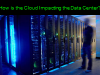 How is the Cloud Impacting the Data Center?