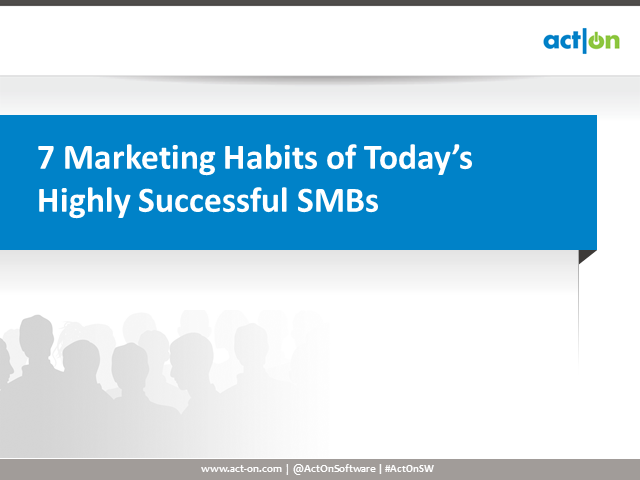 7 Marketing Habits of Today's Highly Successful SMBs