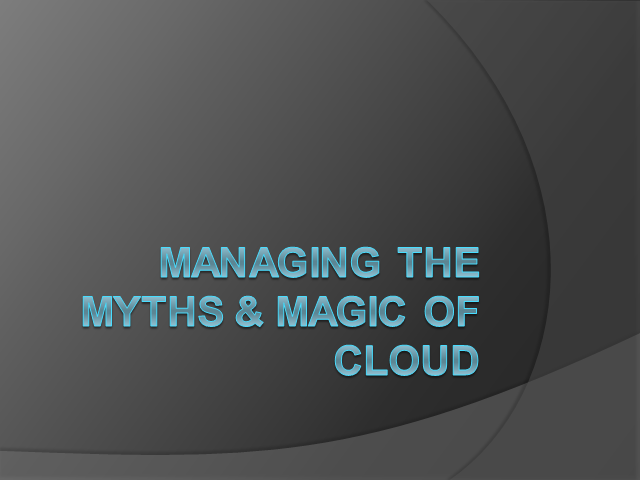 Managing the Myths & Magic of Cloud