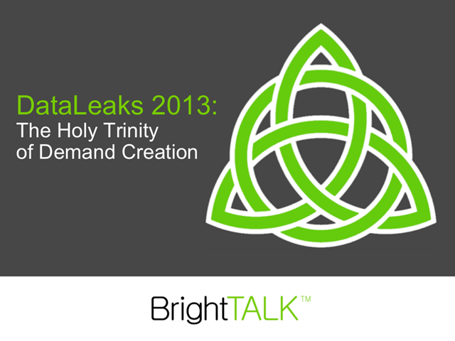 DataLeaks 2013: The Holy Trinity of Demand Creation