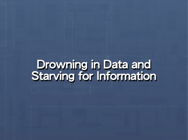 Drowning in Data and Starving for Information
