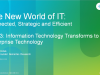 The New World of IT - Information Technology Transforms to Enterprise Technology