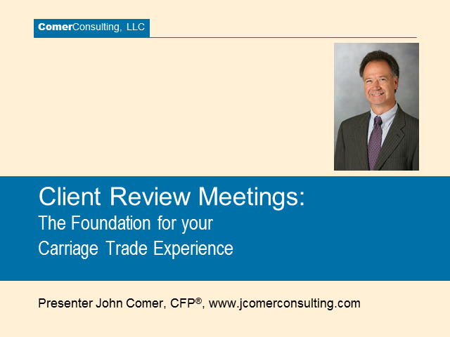 Client Review Meetings:  The Foundation for your Carriage Trade Experience