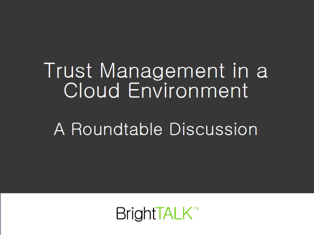 Trust Management in a Cloud Environment, a Roundtable Discussion