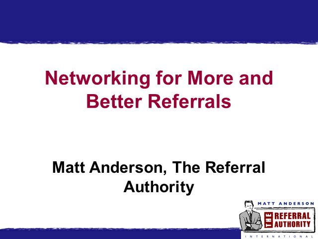 Networking for More and Better Referrals - do over from April 23, 2013
