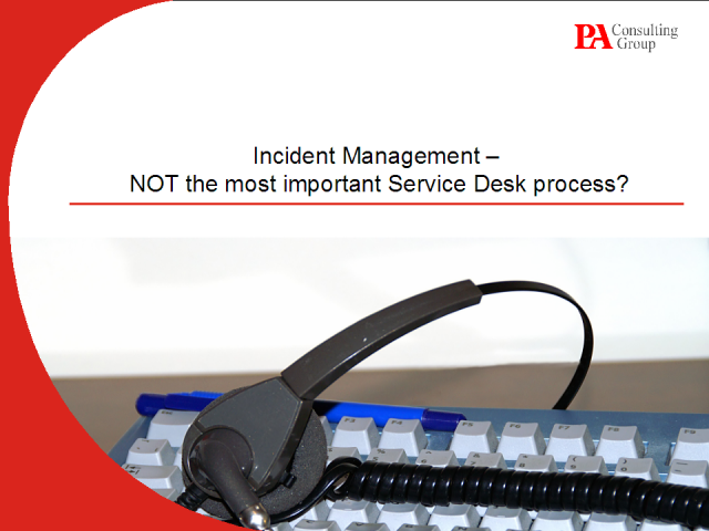 Incident Management: NOT the Most Important Service Desk Process?