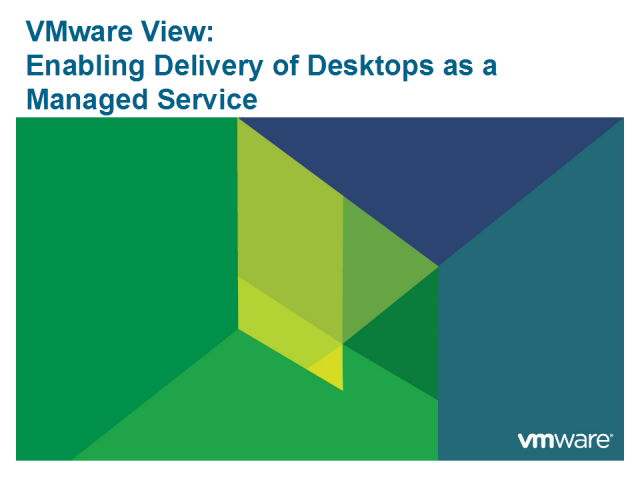 VMware View: Enabling Delivery of Desktops as a Managed Service