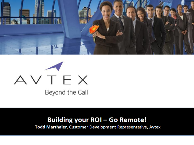 Building Your ROI -Go Remote! Call Center Optimization Techniques