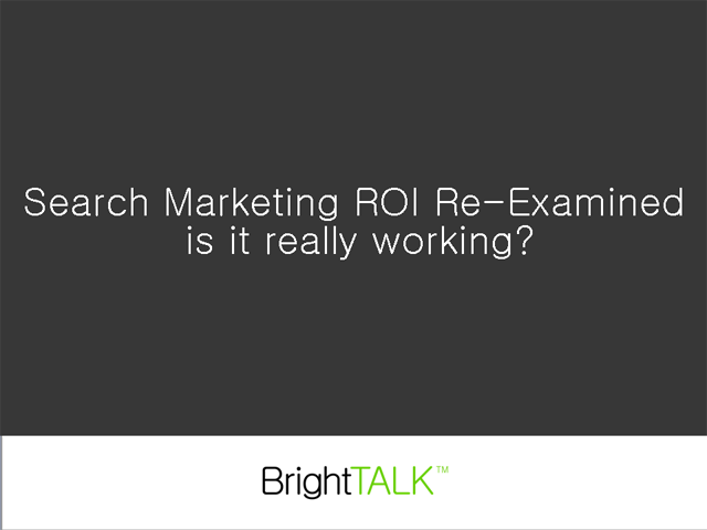 Search Marketing ROI Re-Examined – is it Really Working?