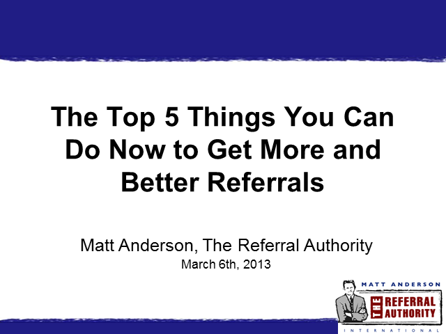 The Top 5 Things You Can Do Now to Get More and Better Referrals