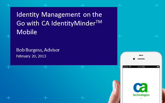 Identity Management on the Go with CA IdentityMinderTM Mobile