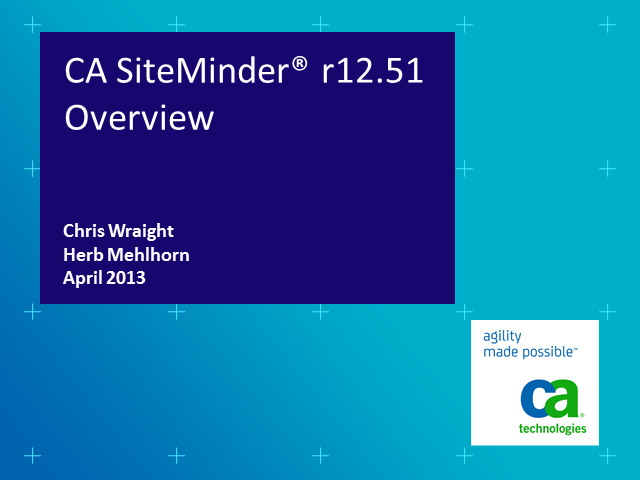 The New CA SiteMinder® r12.51 Release