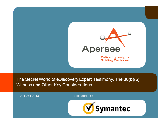 Secret World of eDiscovery Expert Testimony: 30(b)(6) Witness and Other Aspects
