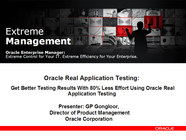 Oracle Real Application Testing: Managing Change with Confidence