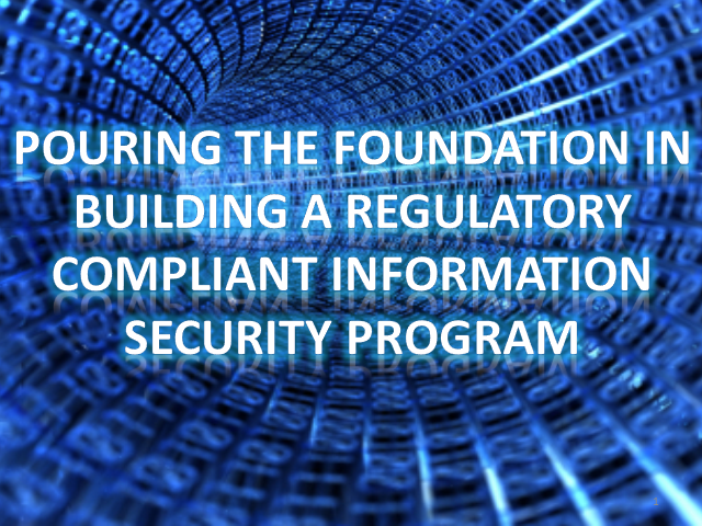 Pouring the Foundation - Building a Regulatory Compliant InfoSec Program