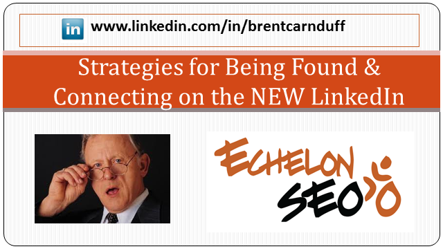 Strategies for Being Found and Connecting on the NEW Linkedin
