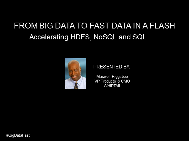 From Big Data to Fast Data in a Flash: Accelerating HDFS, NoSQL and SQL