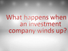 What happens when an investment company winds up?
