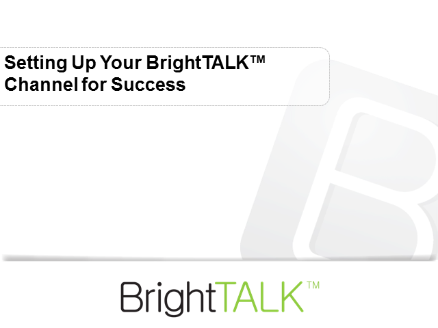 Setting Up Your BrightTALK™ Channel for Success