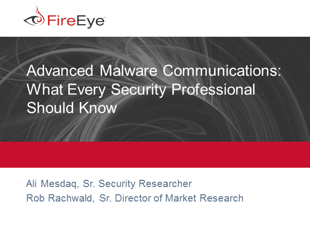 Advanced Malware Communications:  What Every Security Professional Should Know