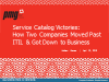 Service Catalog Victories:How 2 Companies Moved Past ITIL & Got Down to Business