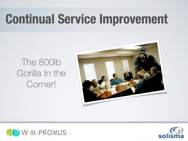 Continual Service Improvement - The 800lb Gorilla in the corner!