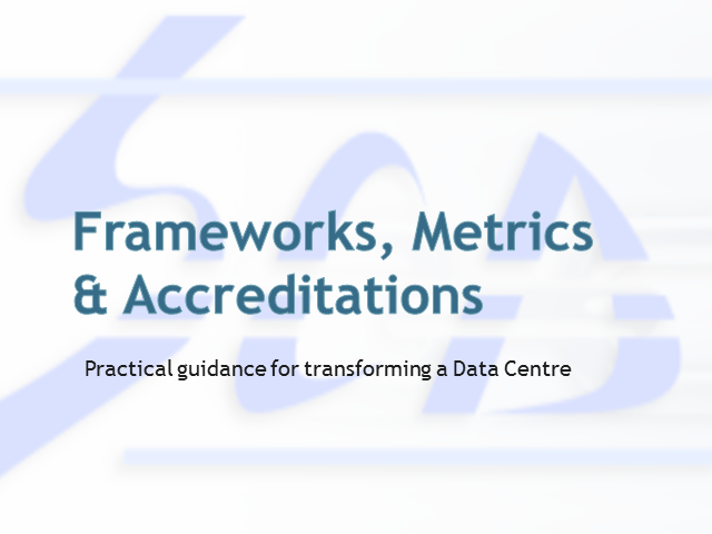 Frameworks, Metrics & Accreditations: Practical Guide to Transform a Data Centre
