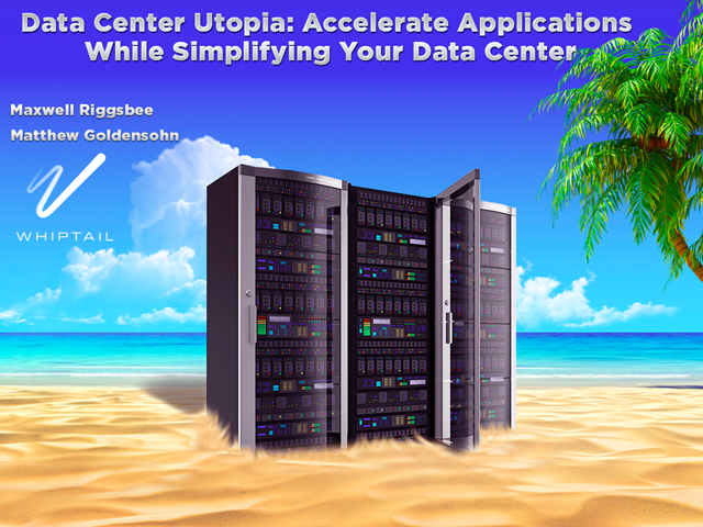 Data Center Utopia: Accelerate Applications While Simplifying Your Data Center