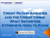 Ratings Agencies and the Credit Crisis: What Attorneys Must Know
