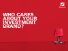 Who cares about your investment brand?
