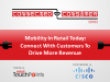 Mobility In Retail Today: Connect With Customers To Drive More Revenue