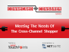 Meeting The Needs Of The Cross-Channel Shopper