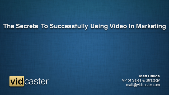 The Secrets to Successfully Using Video in your Marketing
