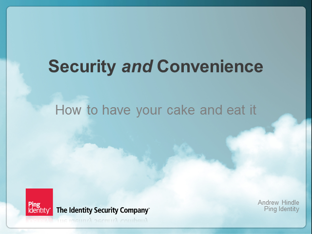 Cloud Identity – Security and Convenience – You Can Have Your Cake and Eat it!