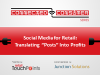 "Social Media for Retail: Translating ""Posts"" into Profits"