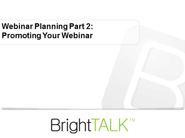 Webinar Planning Part 2: Promoting Your Webinar