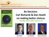 Be Decisive: Carl Richards & Dan Heath on making better choices