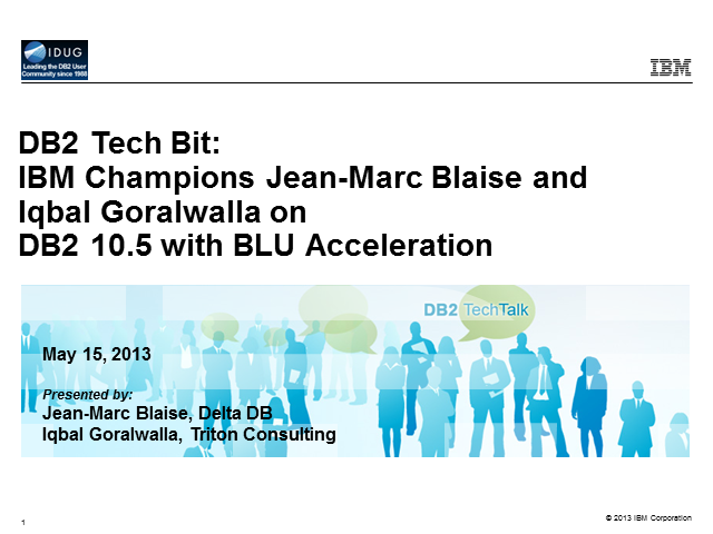 DB2 Tech Bit: Iqbal Goralwalla and Jean-Marc Blaise on DB2 BLU Acceleration