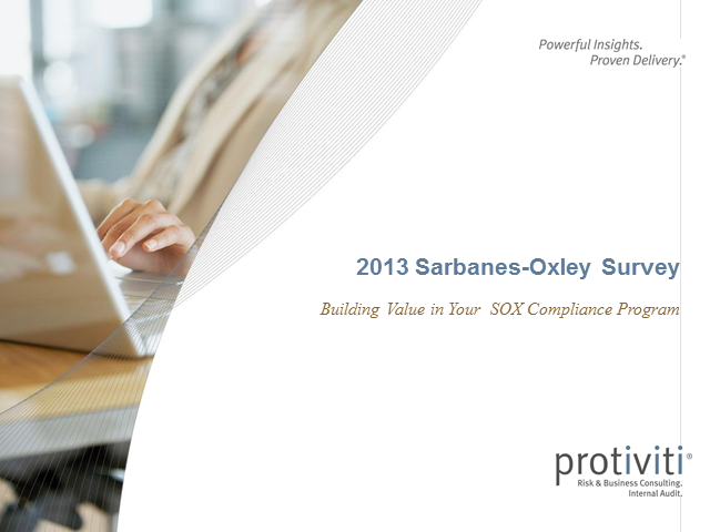 2013 Sarbanes-Oxley Compliance Survey - Reviewing Cost, Time, Effort & Processes